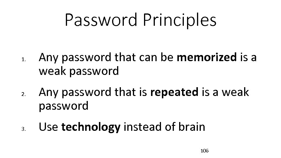 Password Principles 1. 2. 3. Any password that can be memorized is a weak