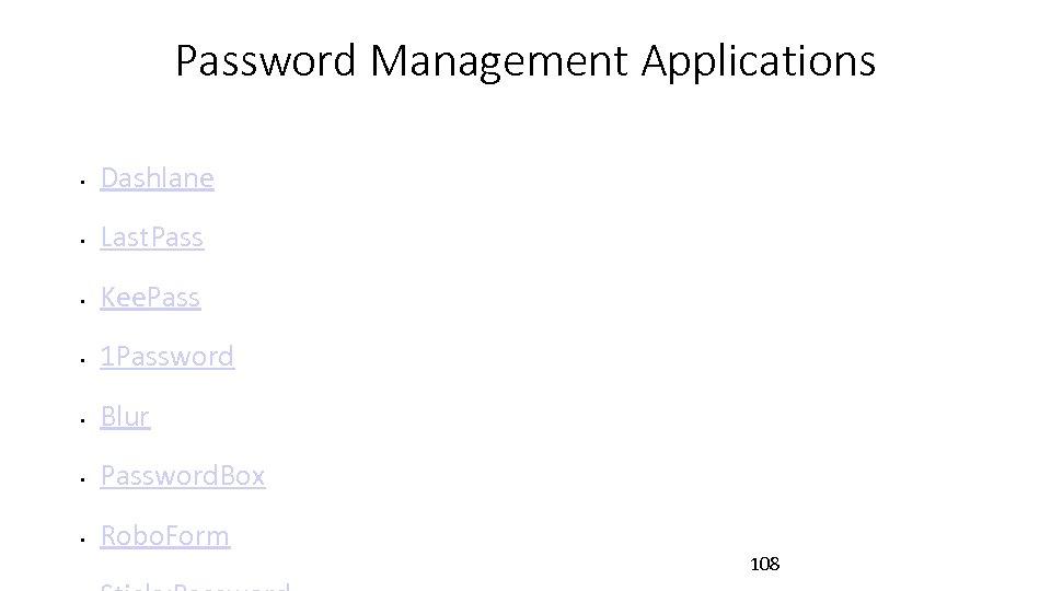 Password Management Applications • Dashlane • Last. Pass • Kee. Pass • 1 Password
