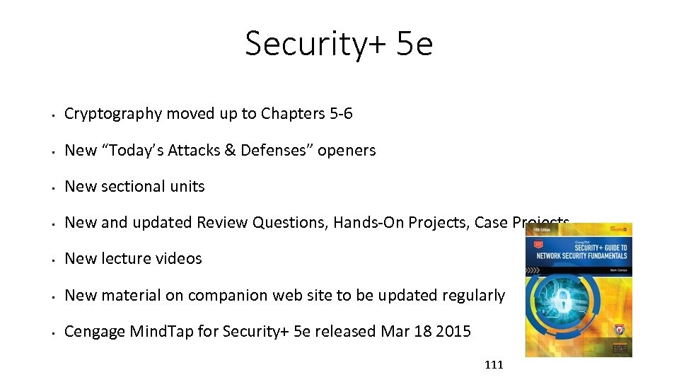 """Security+ 5 e • Cryptography moved up to Chapters 5 -6 • New """"Today's"""
