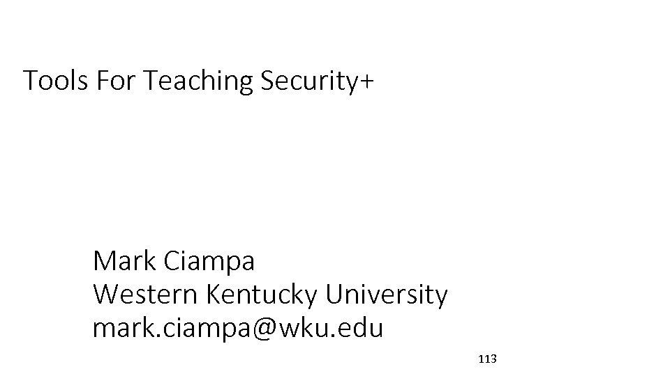 Tools For Teaching Security+ Mark Ciampa Western Kentucky University mark. ciampa@wku. edu 113