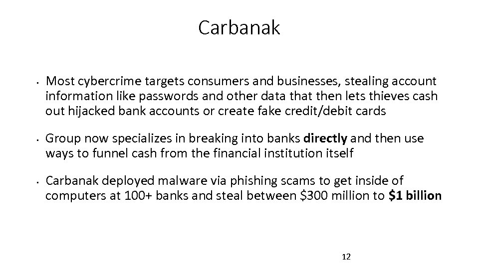 Carbanak • • • Most cybercrime targets consumers and businesses, stealing account information like