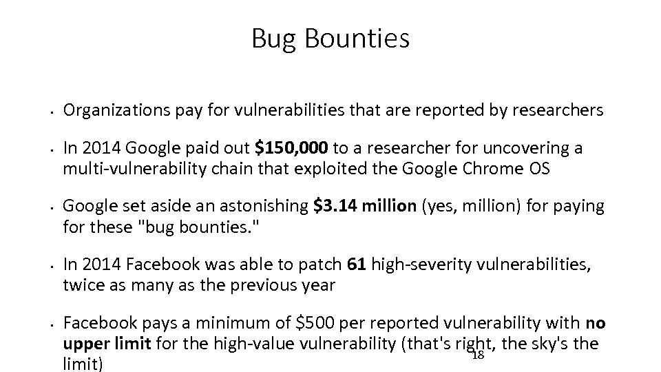 Bug Bounties • • • Organizations pay for vulnerabilities that are reported by researchers