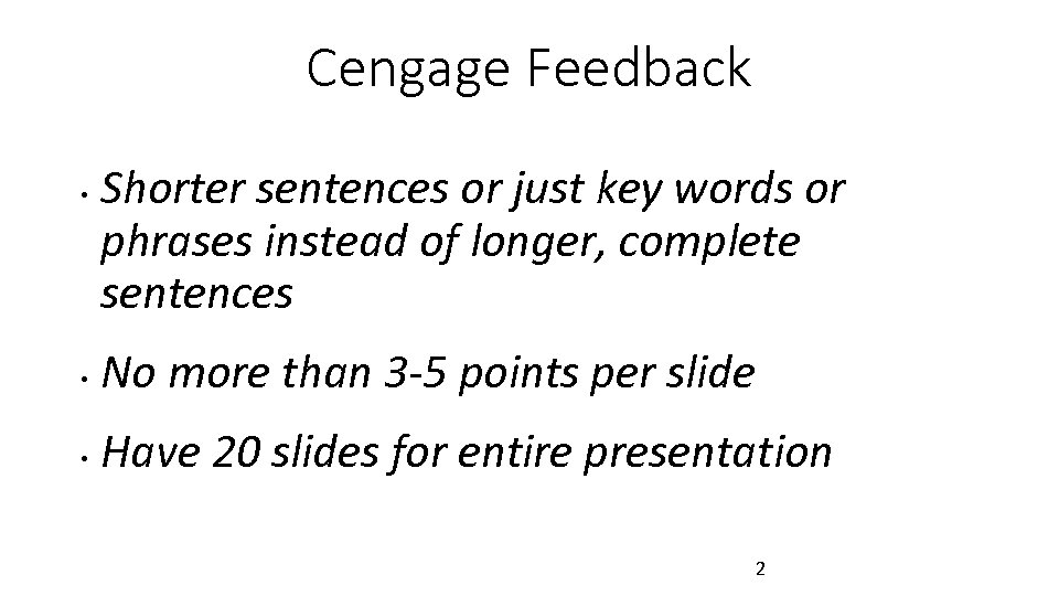 Cengage Feedback • Shorter sentences or just key words or phrases instead of longer,