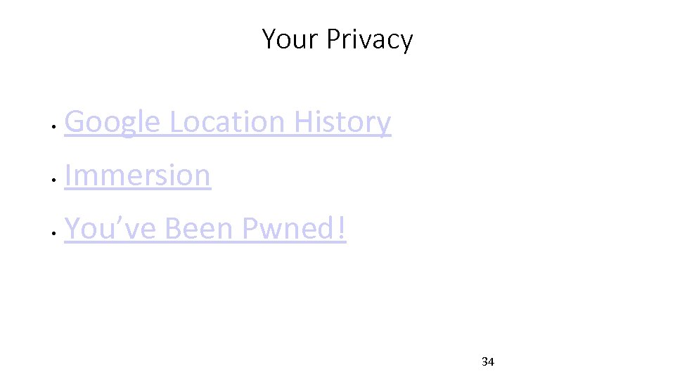 Your Privacy • Google Location History • Immersion • You've Been Pwned! 34
