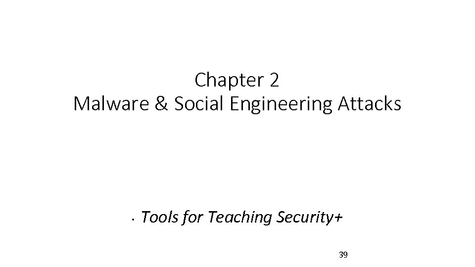 Chapter 2 Malware & Social Engineering Attacks • Tools for Teaching Security+ 39