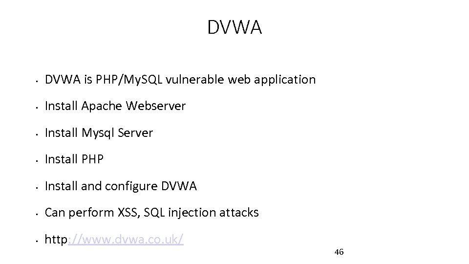 DVWA • DVWA is PHP/My. SQL vulnerable web application • Install Apache Webserver •