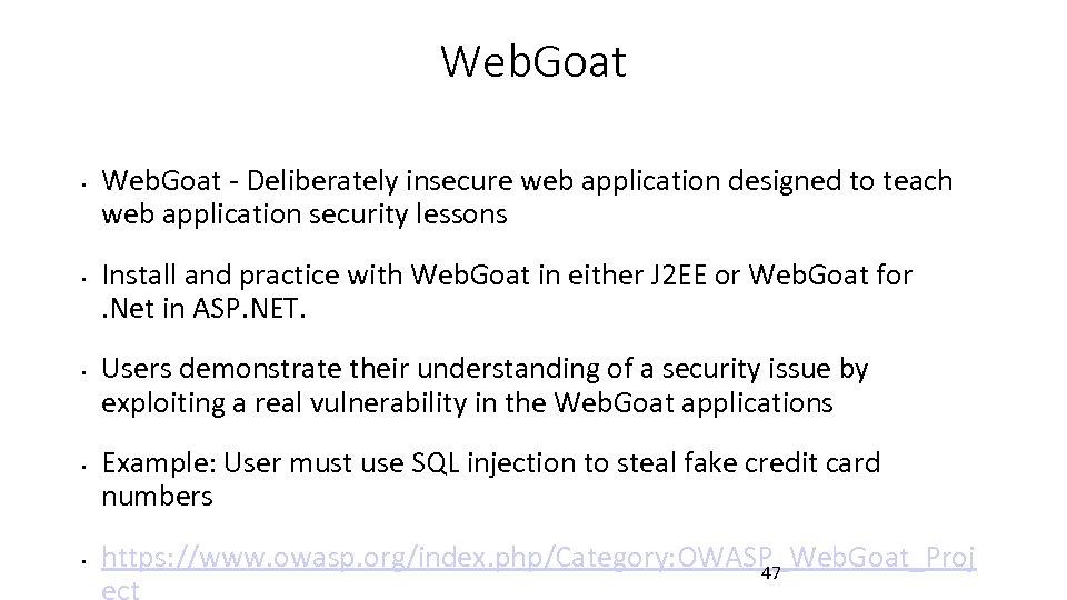 Web. Goat • • • Web. Goat - Deliberately insecure web application designed to