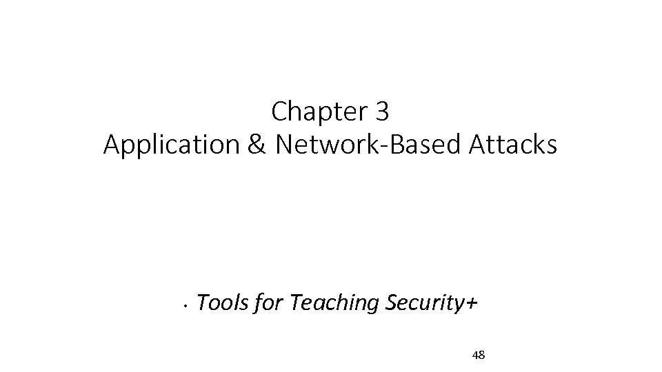 Chapter 3 Application & Network-Based Attacks • Tools for Teaching Security+ 48