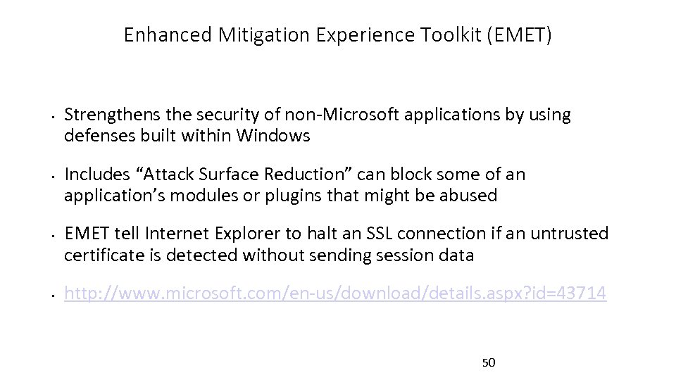Enhanced Mitigation Experience Toolkit (EMET) • • Strengthens the security of non-Microsoft applications by