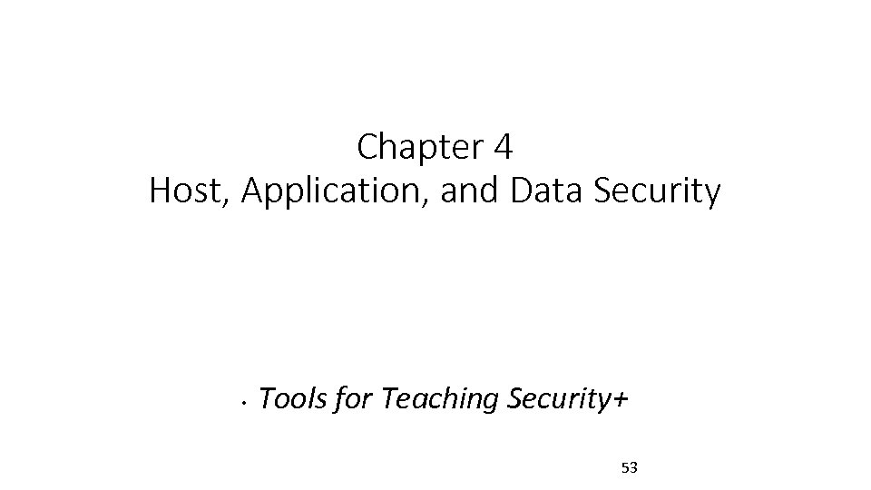 Chapter 4 Host, Application, and Data Security • Tools for Teaching Security+ 53