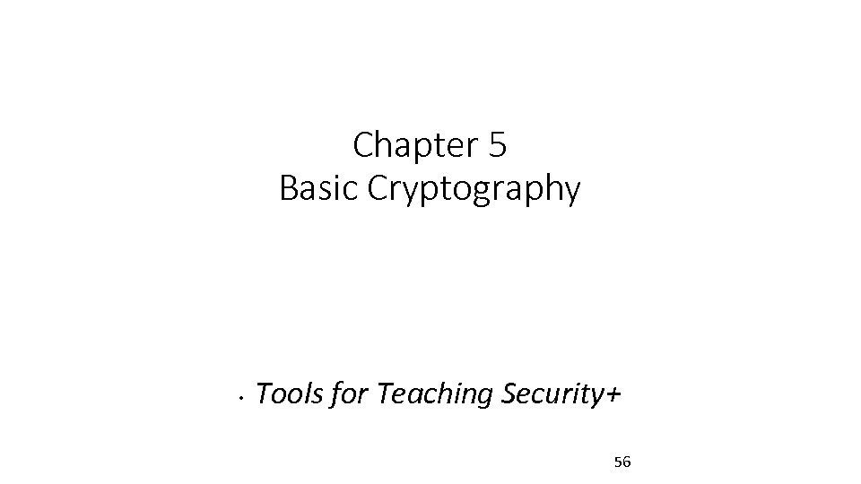Chapter 5 Basic Cryptography • Tools for Teaching Security+ 56