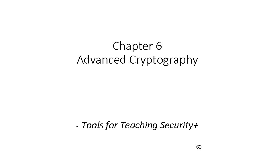 Chapter 6 Advanced Cryptography • Tools for Teaching Security+ 60