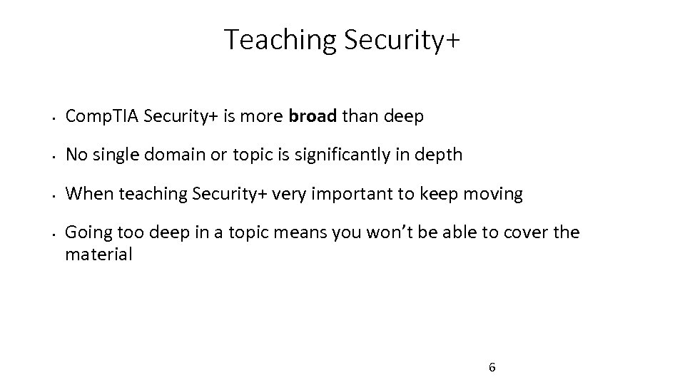 Teaching Security+ • Comp. TIA Security+ is more broad than deep • No single