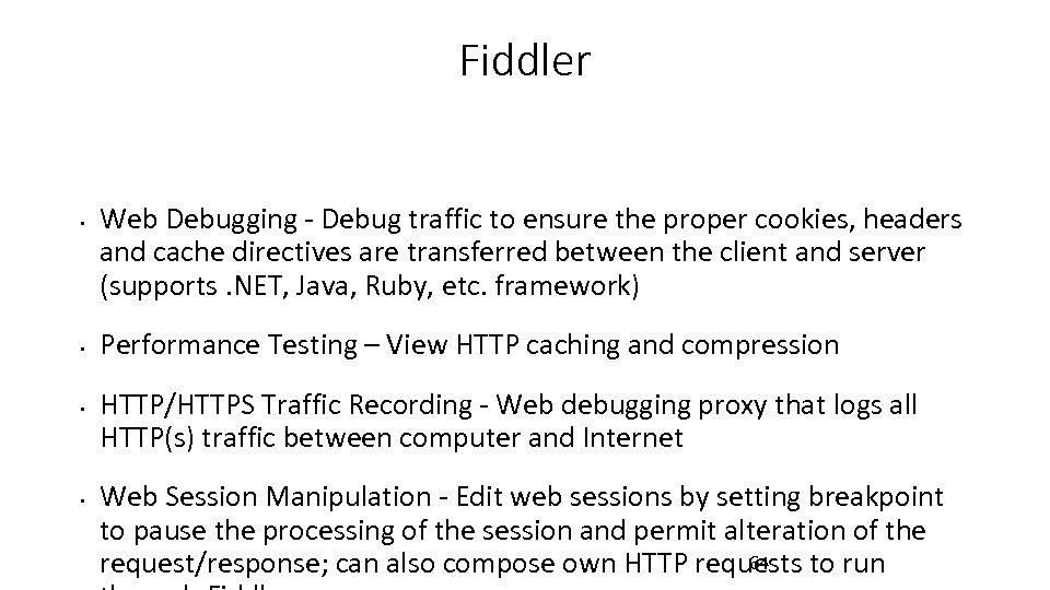 Fiddler • • Web Debugging - Debug traffic to ensure the proper cookies, headers