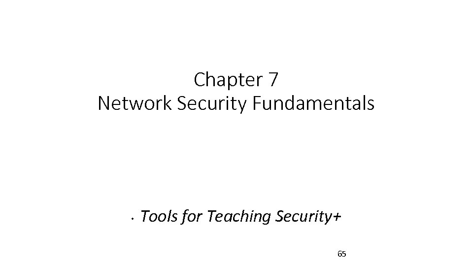 Chapter 7 Network Security Fundamentals • Tools for Teaching Security+ 65