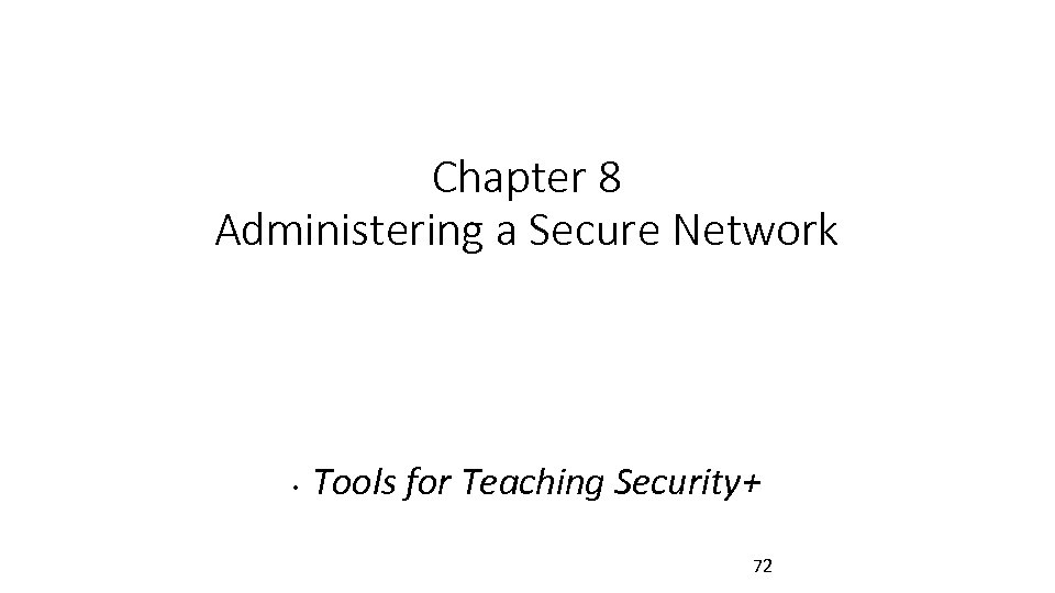 Chapter 8 Administering a Secure Network • Tools for Teaching Security+ 72