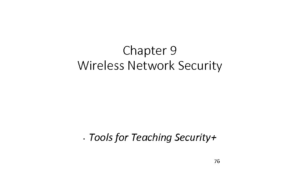 Chapter 9 Wireless Network Security • Tools for Teaching Security+ 76
