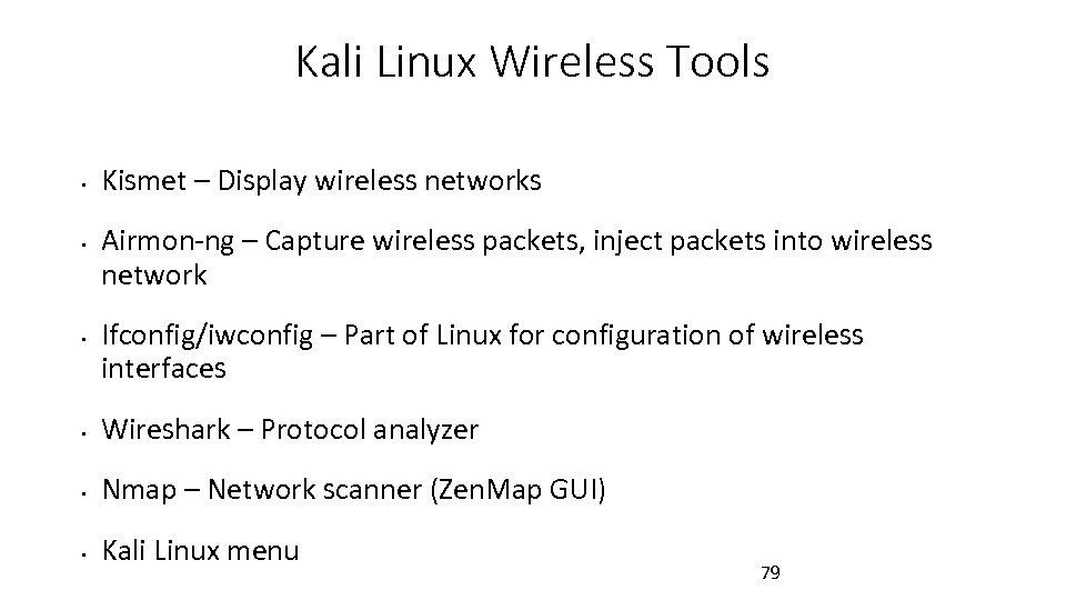 Kali Linux Wireless Tools • • • Kismet – Display wireless networks Airmon-ng –