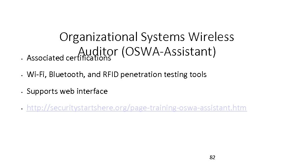 • Organizational Systems Wireless Auditor (OSWA-Assistant) Associated certifications • Wi-Fi, Bluetooth, and RFID