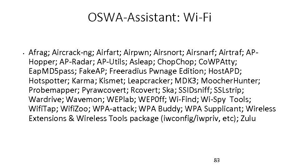 OSWA-Assistant: Wi-Fi • Afrag; Aircrack-ng; Airfart; Airpwn; Airsnort; Airsnarf; Airtraf; APHopper; AP-Radar; AP-Utils; Asleap;