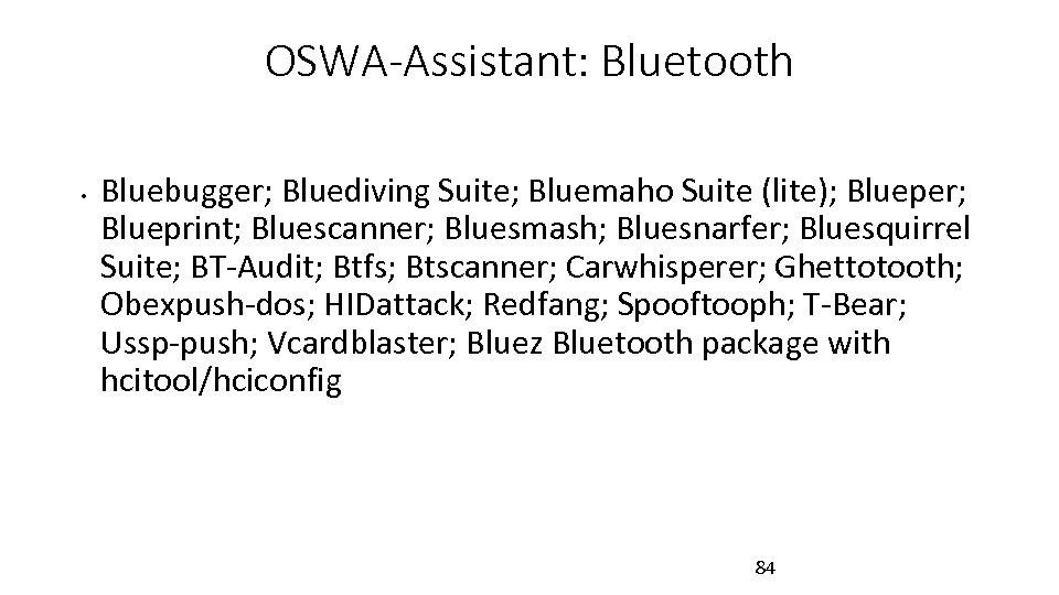 OSWA-Assistant: Bluetooth • Bluebugger; Bluediving Suite; Bluemaho Suite (lite); Blueper; Blueprint; Bluescanner; Bluesmash; Bluesnarfer;