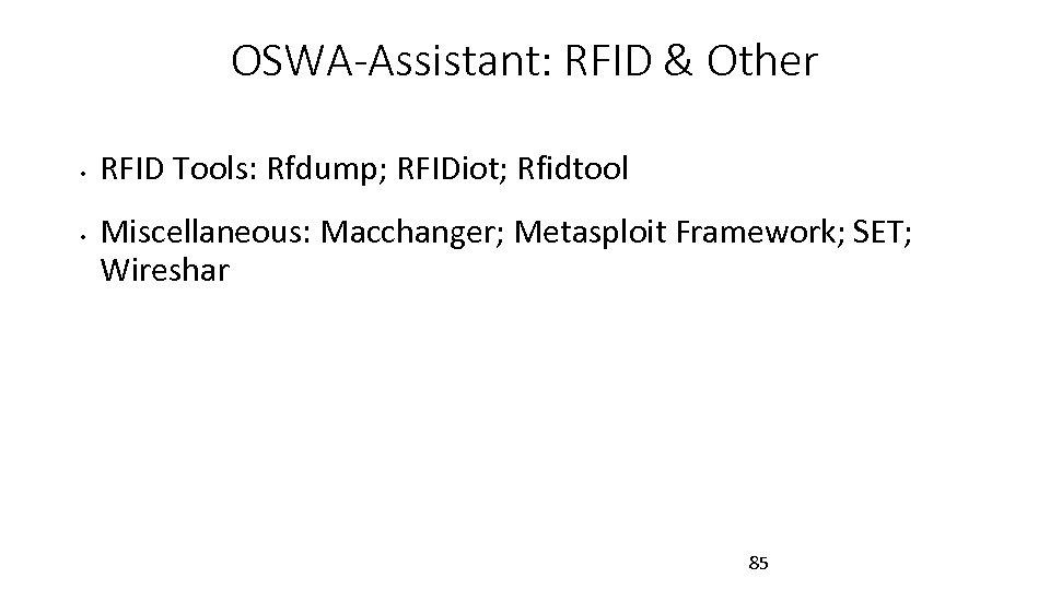 OSWA-Assistant: RFID & Other • • RFID Tools: Rfdump; RFIDiot; Rfidtool Miscellaneous: Macchanger; Metasploit