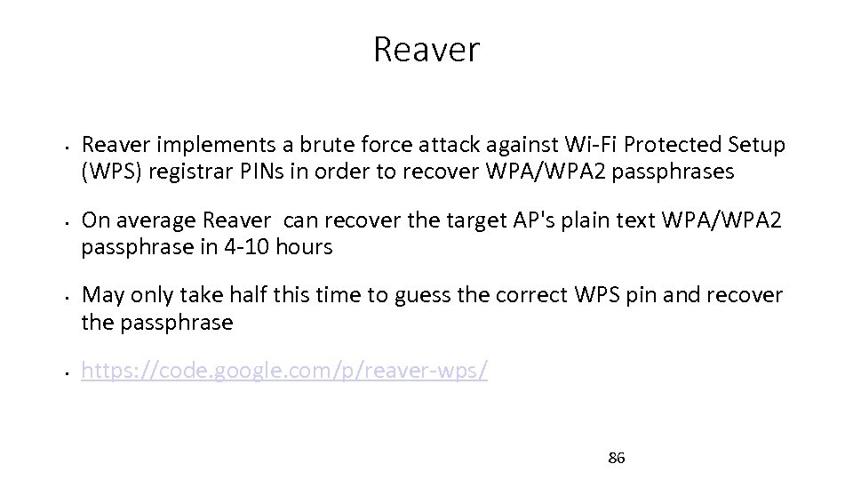 Reaver • • Reaver implements a brute force attack against Wi-Fi Protected Setup (WPS)