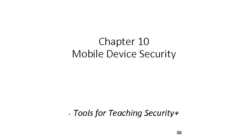 Chapter 10 Mobile Device Security • Tools for Teaching Security+ 88