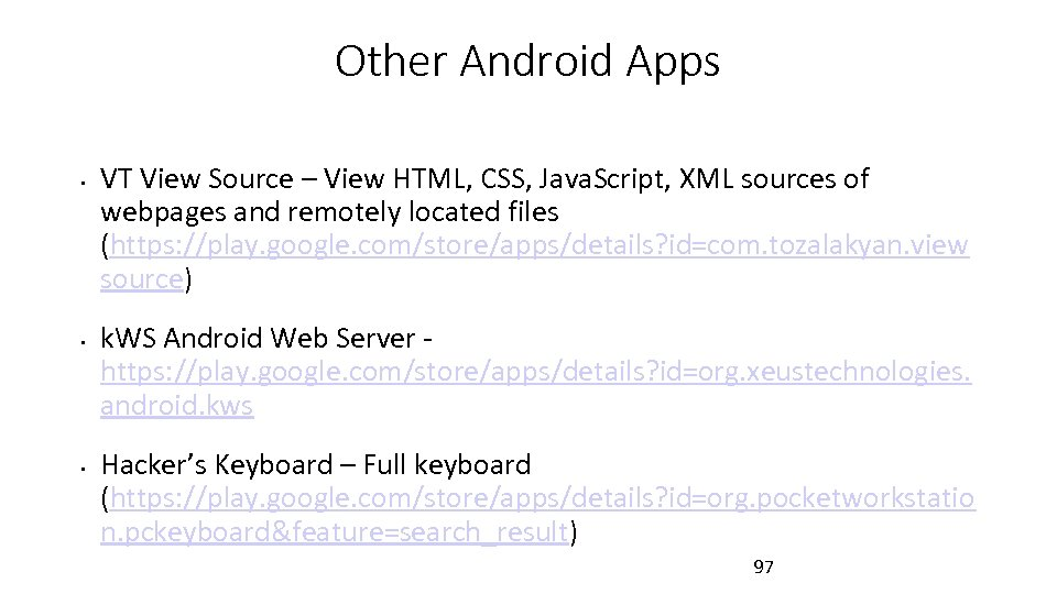 Other Android Apps • • • VT View Source – View HTML, CSS, Java.