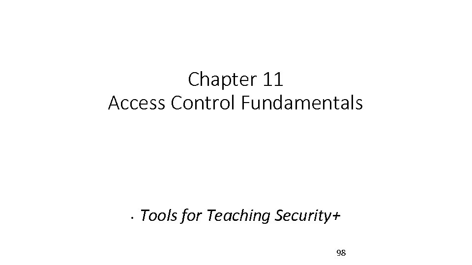 Chapter 11 Access Control Fundamentals • Tools for Teaching Security+ 98
