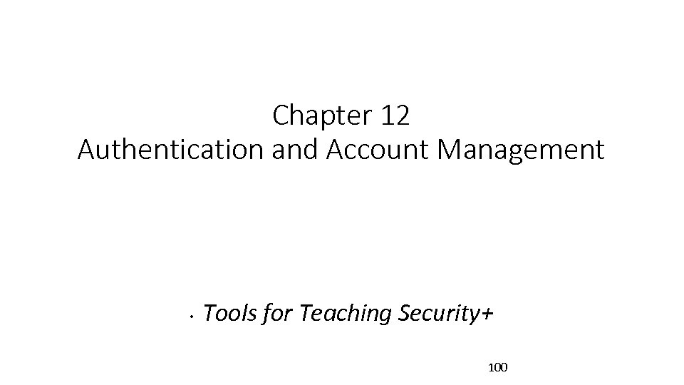 Chapter 12 Authentication and Account Management • Tools for Teaching Security+ 100