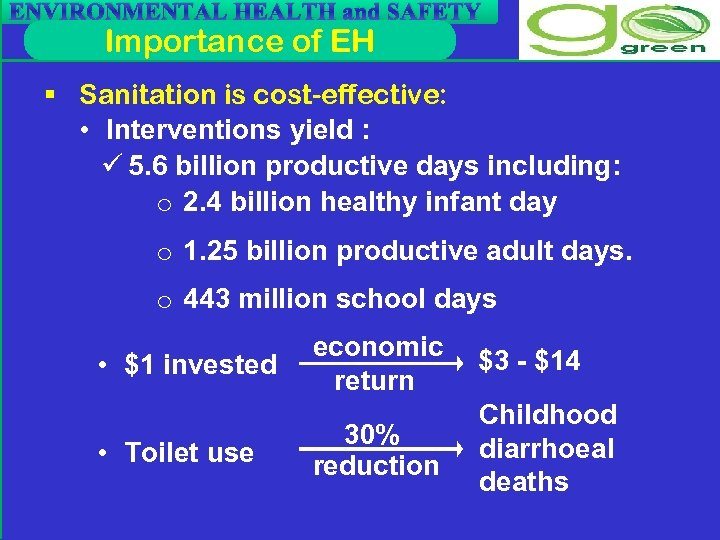ENVIRONMENTAL HEALTH and SAFETY Importance of EH § Sanitation is cost-effective: • Interventions yield