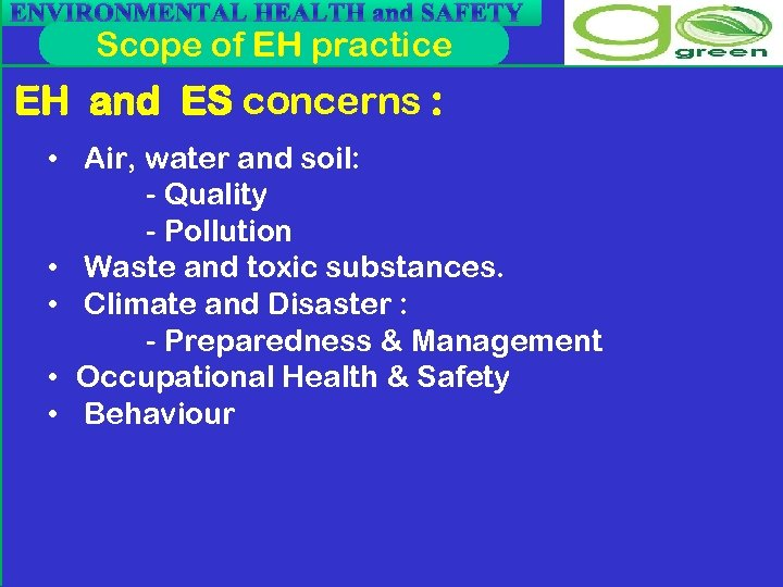 ENVIRONMENTAL HEALTH and SAFETY Scope of EH practice EH and ES concerns : •
