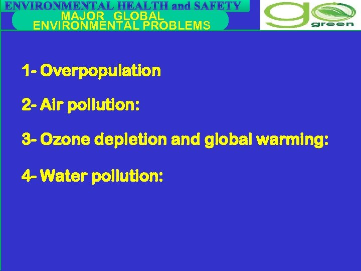 ENVIRONMENTAL HEALTH and SAFETY MAJOR GLOBAL ENVIRONMENTAL PROBLEMS 1 - Overpopulation 2 - Air