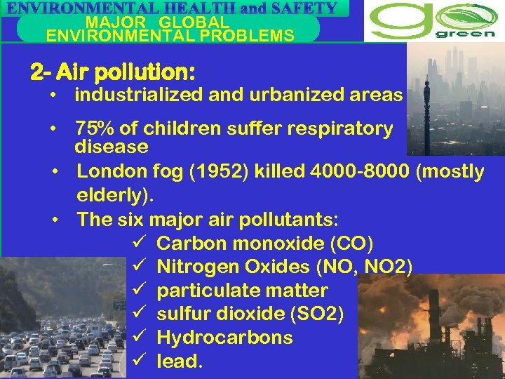 ENVIRONMENTAL HEALTH and SAFETY MAJOR GLOBAL ENVIRONMENTAL PROBLEMS 2 - Air pollution: • industrialized