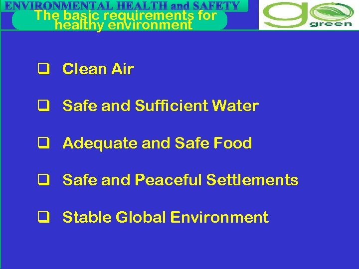 ENVIRONMENTAL HEALTH and SAFETY The basic requirements for healthy environment q Clean Air q