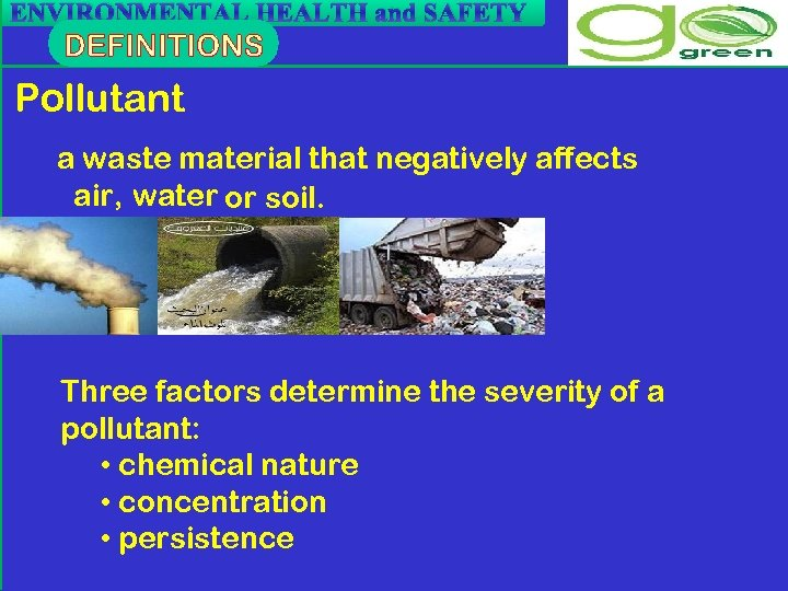 ENVIRONMENTAL HEALTH and SAFETY Pollutant a waste material that negatively affects air, water or