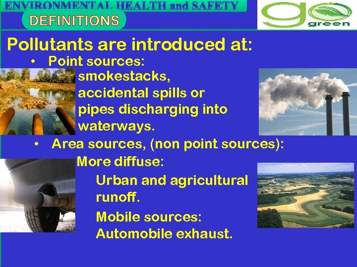 ENVIRONMENTAL HEALTH and SAFETY Pollutants are introduced at: • Point sources: smokestacks, accidental spills