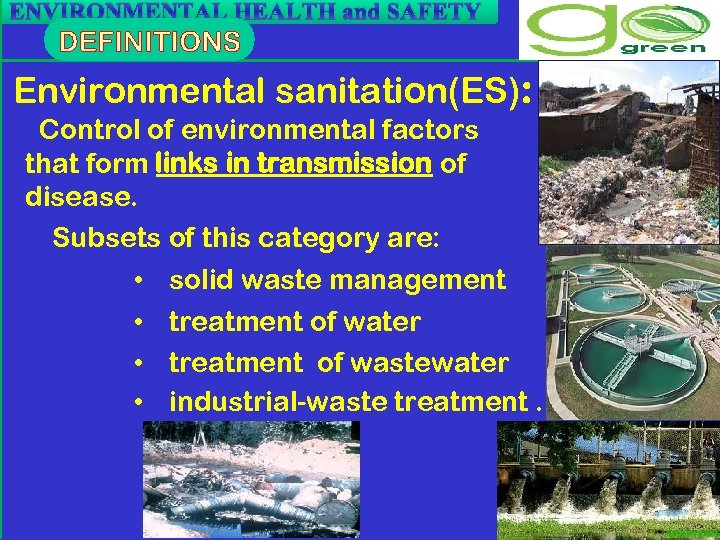 ENVIRONMENTAL HEALTH and SAFETY Environmental sanitation(ES): Control of environmental factors that form links in