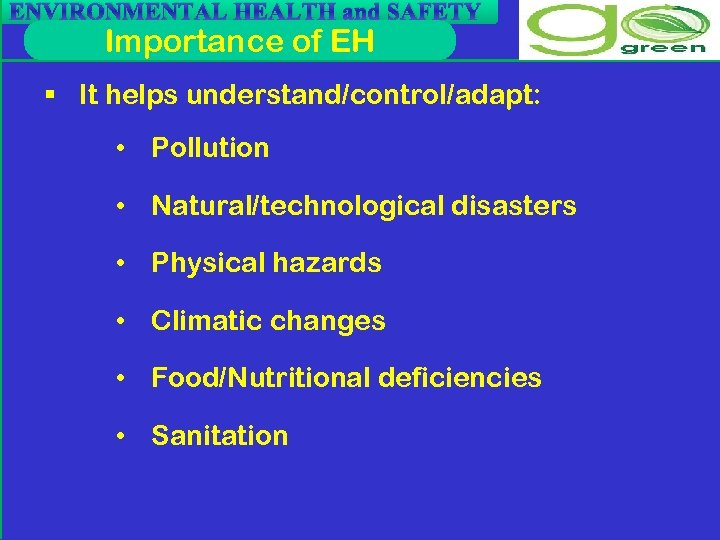 ENVIRONMENTAL HEALTH and SAFETY Importance of EH § It helps understand/control/adapt: • Pollution •