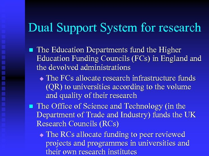 Dual Support System for research n n The Education Departments fund the Higher Education