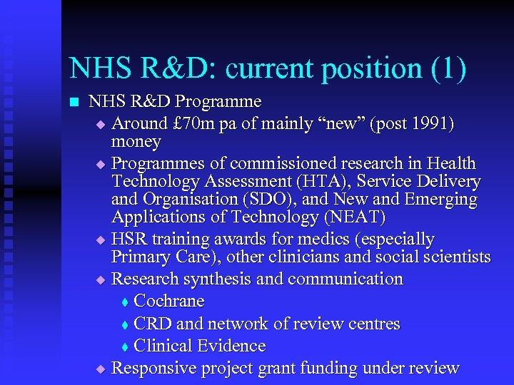 NHS R&D: current position (1) n NHS R&D Programme u Around £ 70 m