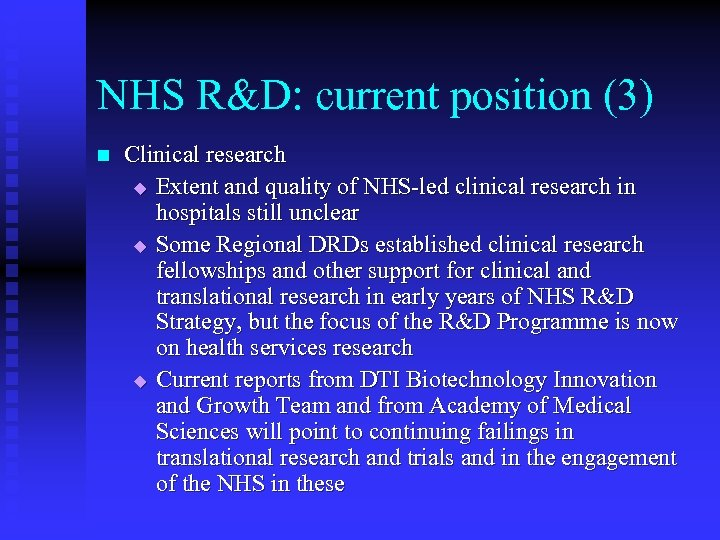 NHS R&D: current position (3) n Clinical research u Extent and quality of NHS-led