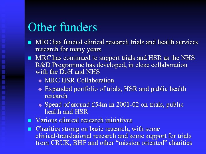 Other funders n n MRC has funded clinical research trials and health services research