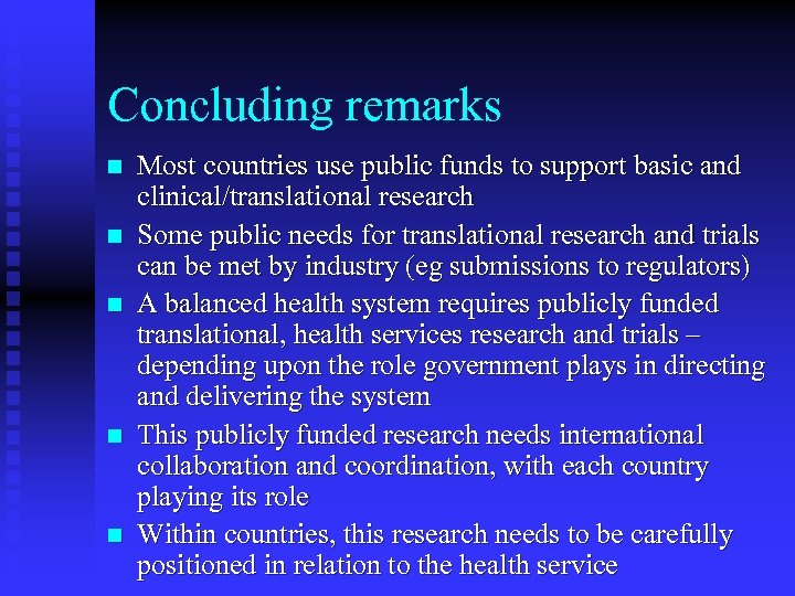 Concluding remarks n n n Most countries use public funds to support basic and