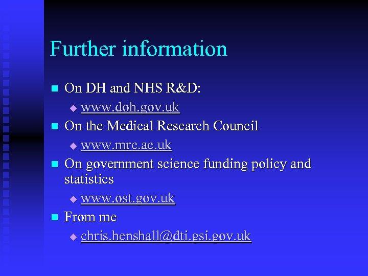 Further information n n On DH and NHS R&D: u www. doh. gov. uk