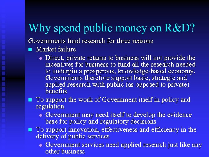 Why spend public money on R&D? Governments fund research for three reasons n Market
