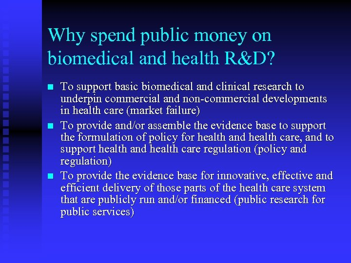 Why spend public money on biomedical and health R&D? n n n To support