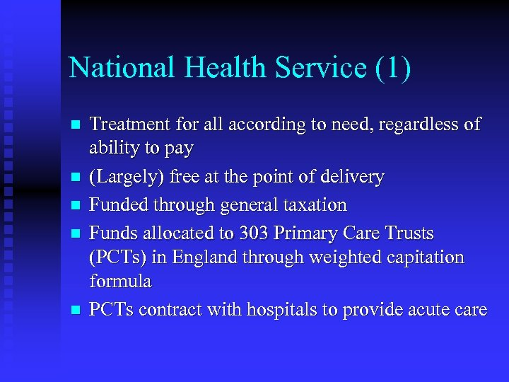 National Health Service (1) n n n Treatment for all according to need, regardless