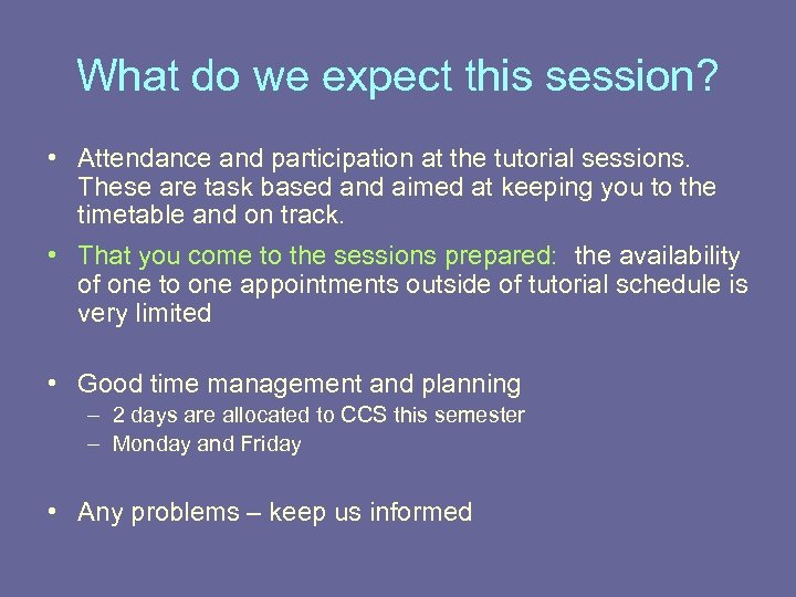 What do we expect this session? • Attendance and participation at the tutorial sessions.
